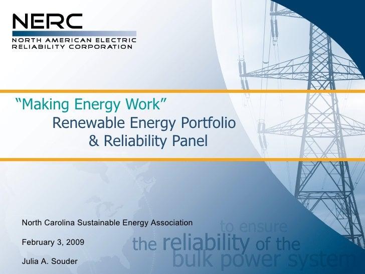 """"""" Making Energy Work""""   Renewable Energy Portfolio  & Reliability Panel North Carolina Sustainable Energy Association Febr..."""