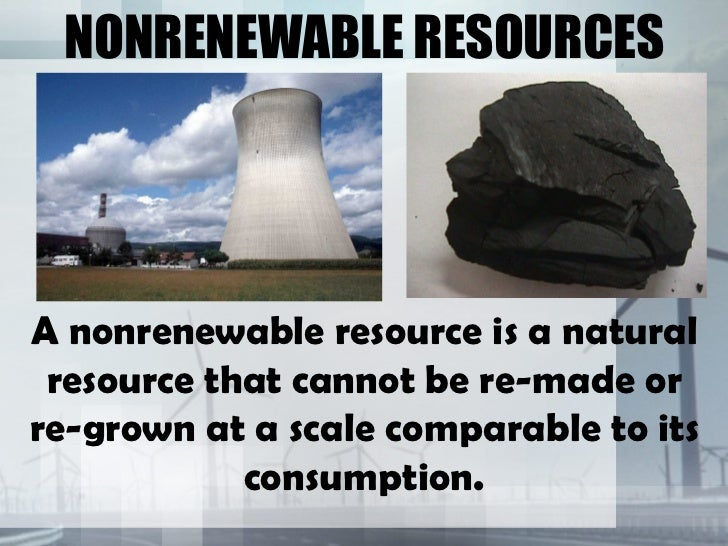 ... resourcesa nonrenewable resource is a natural resource that cannot