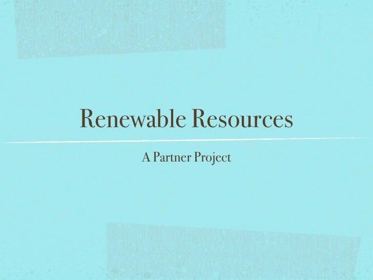 Renewable Resources      A Partner Project