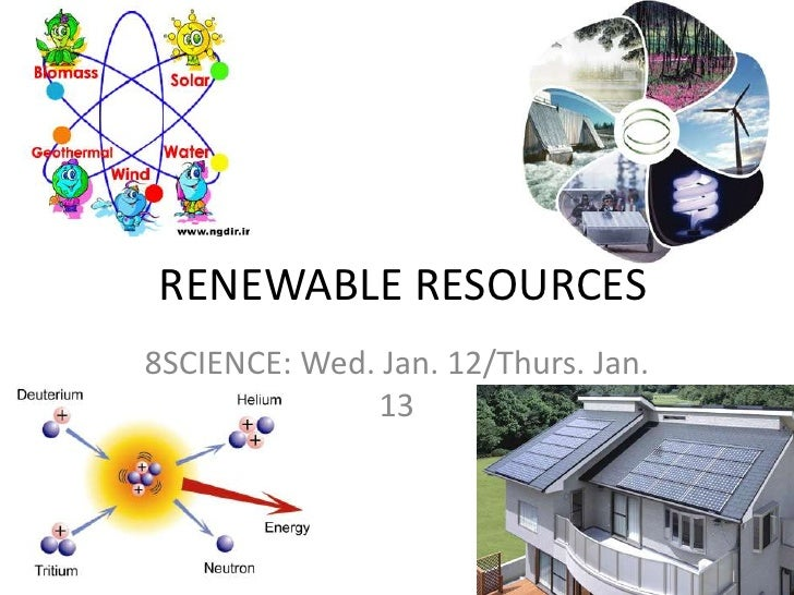 RENEWABLE RESOURCES<br />8SCIENCE: Wed. Jan. 12/Thurs. Jan. 13<br />