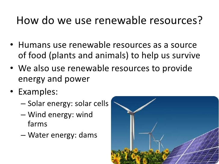 how do we use renewable resources br humans use renewable