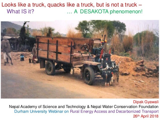 Looks like a truck, quacks like a truck, but is not a truck – What IS it? … A DESAKOTA phenomenon! Dipak Gyawali Nepal Aca...