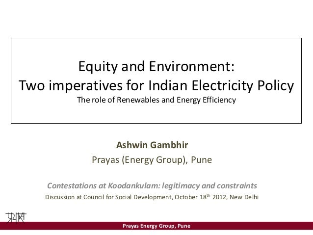 Equity and Environment:Two imperatives for Indian Electricity Policy              The role of Renewables and Energy Effici...