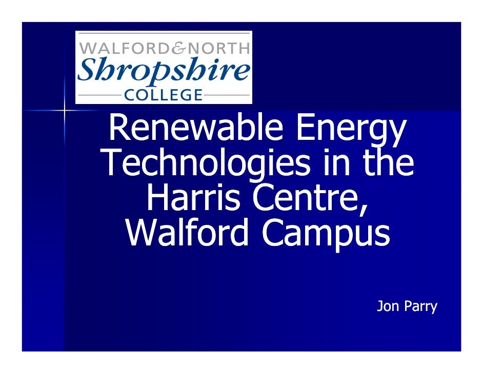 Renewable Energy Technologies in the   Harris Centre,  Walford Campus                 Jon Parry