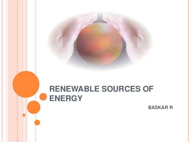 RENEWABLE SOURCES OFENERGY                  BASKAR R
