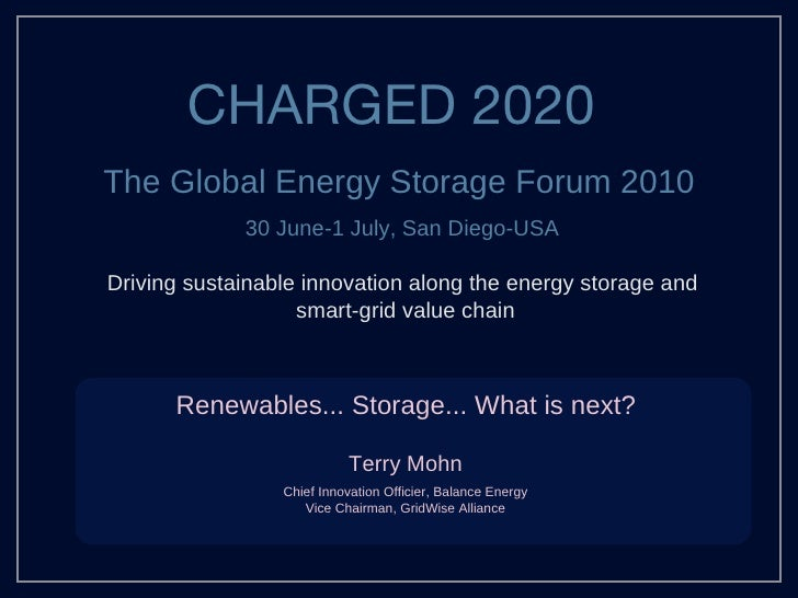 Charged2020: Energy Storage Forum June 30 – July 1, 2010 University of San Diego, San Diego, CA                         Re...