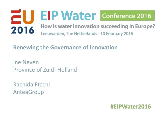 Renewing the Governance of Innovation Ine Neven Province of Zuid- Holland Rachida Ftachi AnteaGroup
