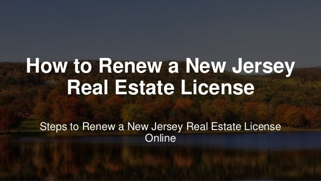 How to Renew a New Jersey Real Estate License Steps to Renew a New Jersey Real Estate License Online