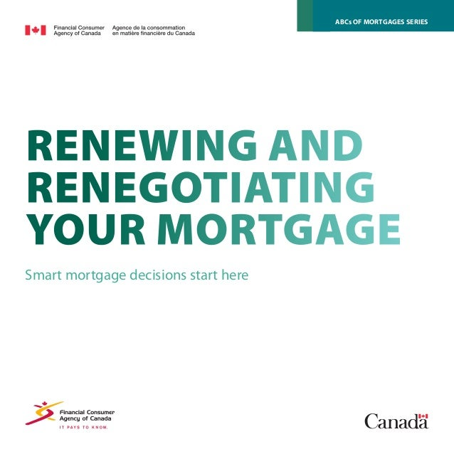 Renewing andRenegotiatingYour MortgageSmart mortgage decisions start hereABCs of Mortgages Series