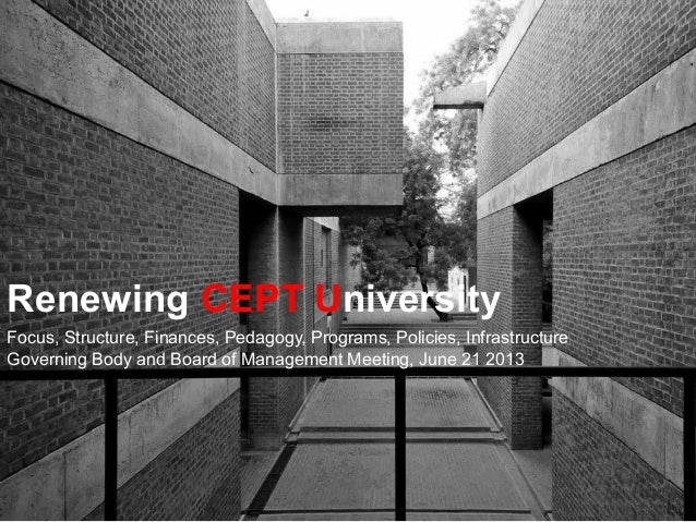 Renewing CEPT University Focus, Structure, Finances, Pedagogy, Programs, Policies, Infrastructure Governing Body and Board...