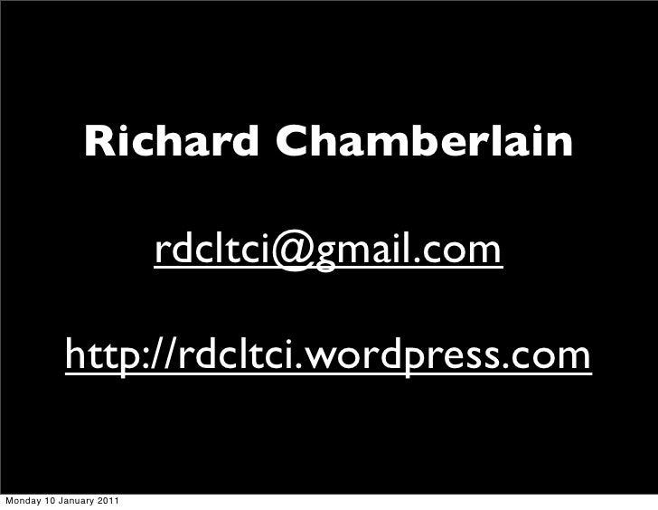 Richard Chamberlain                           rdcltci@gmail.com             http://rdcltci.wordpress.com  Monday 10 Januar...
