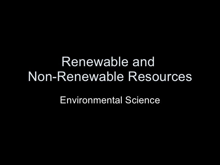 Renewable and  Non-Renewable Resources Environmental Science