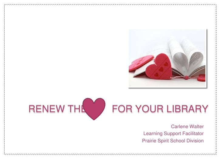 RENEW THE   FOR YOUR LIBRARY                                 Carlene Walter                  Learning Support Facilitator ...