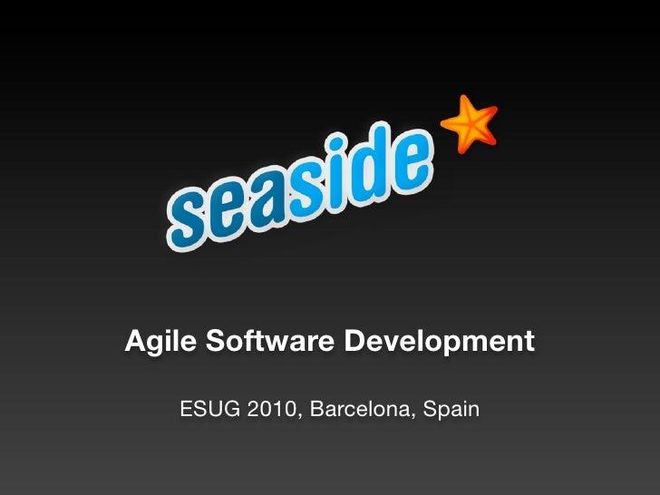 Agile Software Development     ESUG 2010, Barcelona, Spain