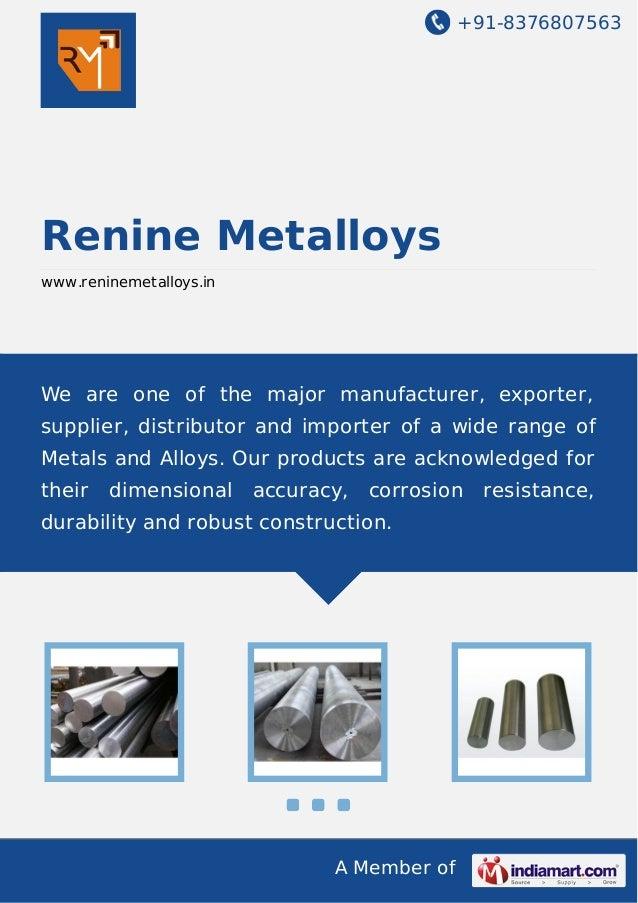 +91-8376807563  Renine Metalloys www.reninemetalloys.in  We are one of the major manufacturer, exporter, supplier, distrib...