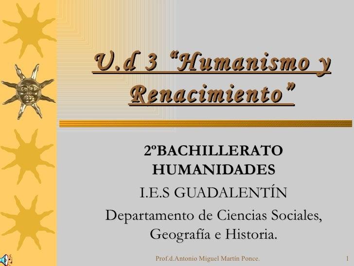 """U.d 3 """"Humanismo y Renacimiento"""" 2ºBACHILLERATO HUMANIDADES I.E.S GUADALENTÍN Departamento de Ciencias Sociales, Geografía..."""