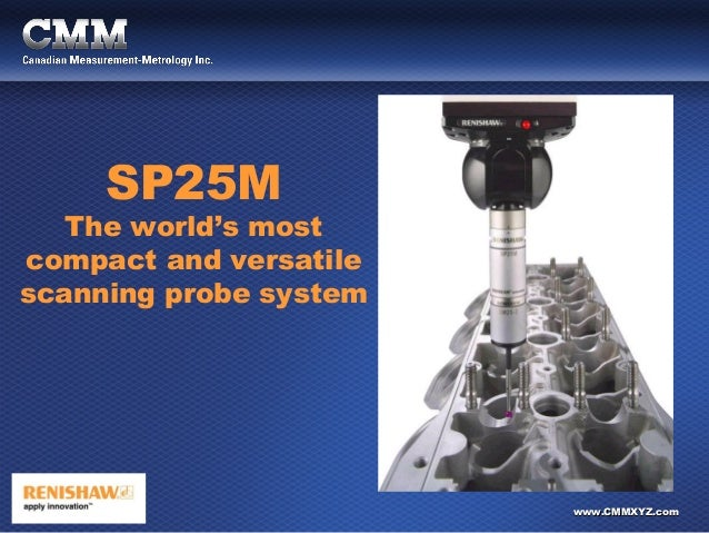 www.CMMXYZ.comwww.CMMXYZ.com SP25M The world's most compact and versatile scanning probe system