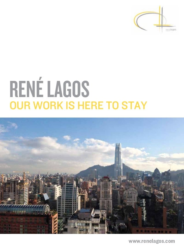 René Lagos to stay Our work is here  www.renelagos.com