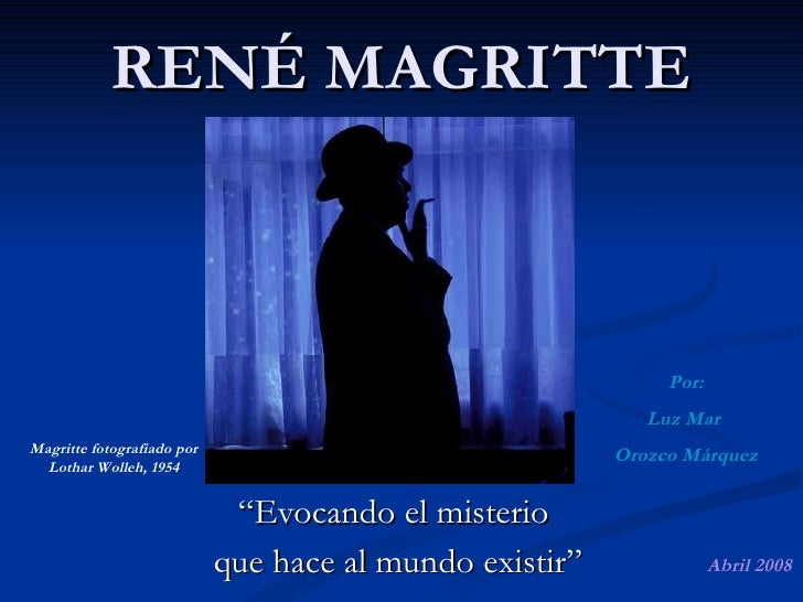 "RENÉ MAGRITTE "" Evocando el misterio  que hace al mundo existir"" Magritte fotografiado por Lothar Wolleh, 1954 Por: Luz Ma..."