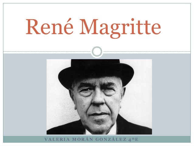 V A L E R I A M O R Á N G O N Z Á L E Z 4 º E René Magritte