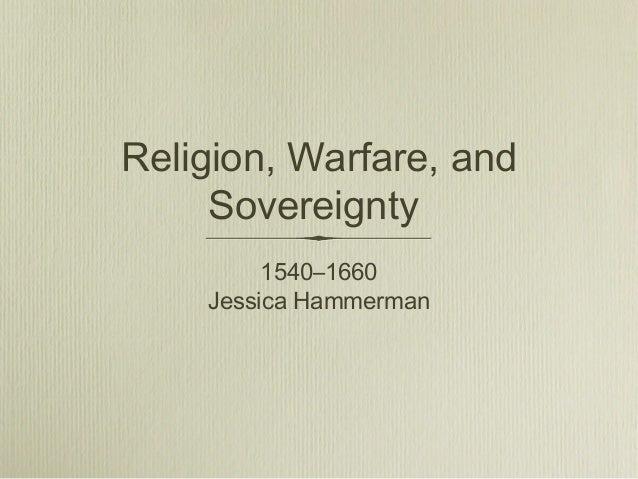 Religion, Warfare, and     Sovereignty         1540–1660    Jessica Hammerman