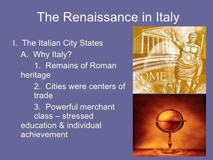 The Renaissance in Italy <ul><li>I.  The Italian City States </li></ul><ul><li>A.  Why Italy? </li></ul><ul><li>1.  Remain...