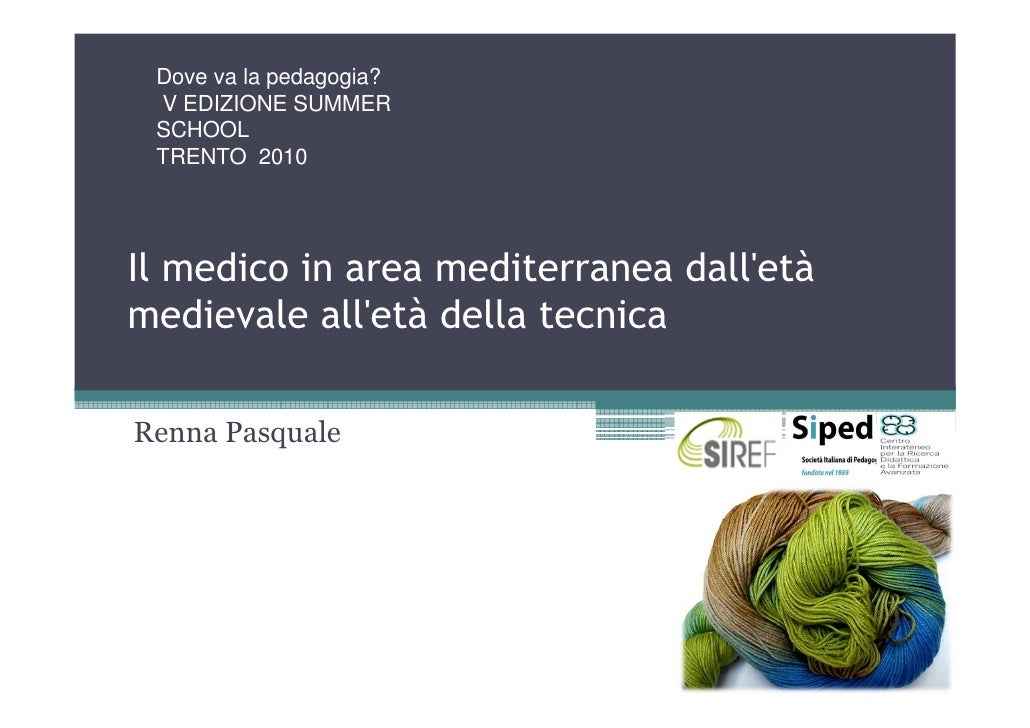 Dove va la pedagogia?  V EDIZIONE SUMMER  SCHOOL  TRENTO 2010     Il medico in area mediterranea dall'età medievale all'et...