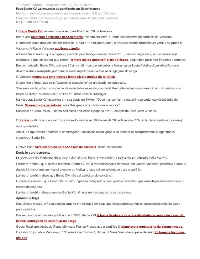 11/02/2013 08h56 - Atualizado em 12/02/2013 06h52Papa Bento XVI vai renunciar ao pontificado em 28 de fevereiroEle fez o a...