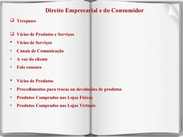 Direito Empresarial e do Consumidor  Trespasse  Vícios de Produtos e Serviços   Vícios de Serviços  •  Canais de Comuni...