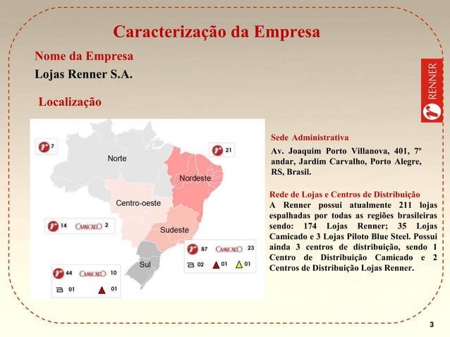 Caracterização da Empresa Nome da Empresa Lojas Renner S.A. Localização Sede Administrativa Av. Joaquim Porto Villanova, 4...