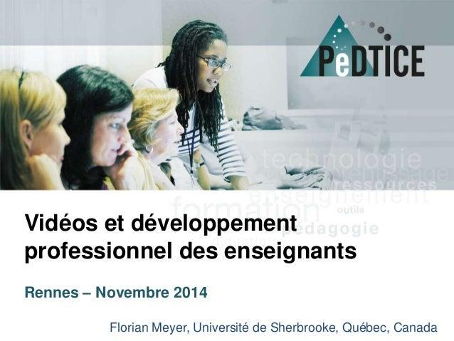 Vidéos et développement  professionnel des enseignants  Florian Meyer, Université de Sherbrooke, Québec, Canada  Rennes – ...
