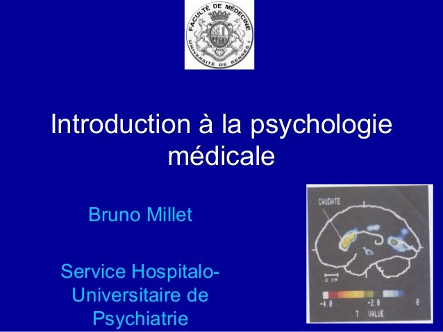 Introduction à la psychologie médicale Bruno Millet Service Hospitalo- Universitaire de Psychiatrie