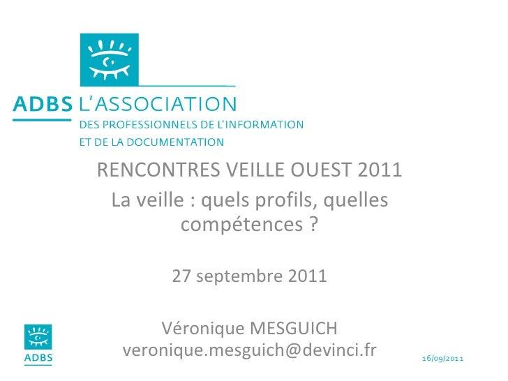 RENCONTRES VEILLE OUEST 2011 La veille : quels profils, quelles compétences ? 27 septembre 2011 Véronique MESGUICH [email_...