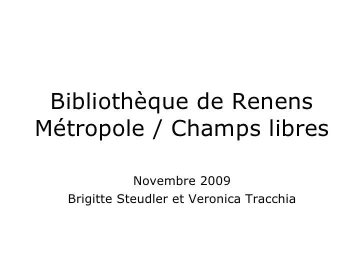 Bibliothèque de Renens Métropole / Champs libres Novembre 2009 Brigitte Steudler et Veronica Tracchia