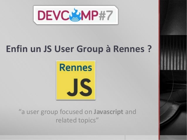 "Enfin un JS User Group à Rennes ?""a user group focused on Javascript andrelated topics"""