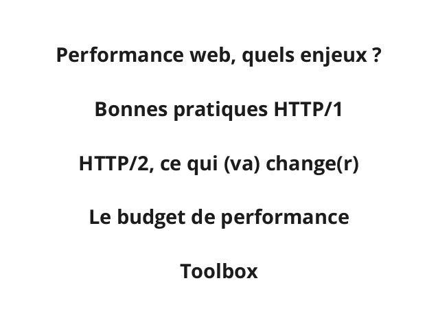 Performance web, quels enjeux? Bonnes pratiques HTTP/1 HTTP/2, ce qui (va) change(r) Le budget de performance Toolbox