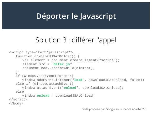 """Déporter le Javascript Solution 3: différer l'appel <script type=""""text/javascript""""> function downloadJSAtOnload() { var e..."""