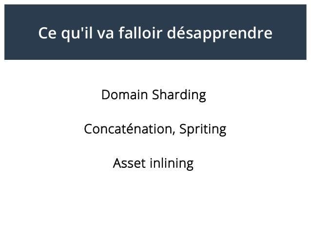 Ce qu'il va falloir désapprendre Domain Sharding Concaténation, Spriting Asset inlining