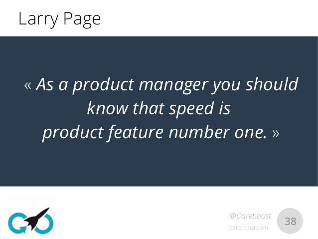 dareboost.com @Dareboost 38 «As a product manager you should know that speed is product feature number one.» Larry Page