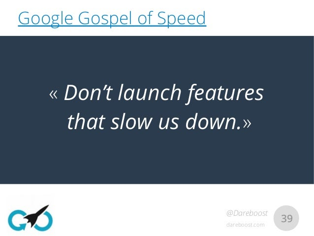 dareboost.com @Dareboost 39 «Don't launch features that slow us down.» Google Gospel of Speed