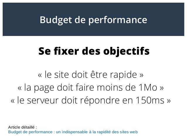 Se fixer des objectifs «le site doit être rapide» «la page doit faire moins de 1Mo» «le serveur doit répondre en 150m...