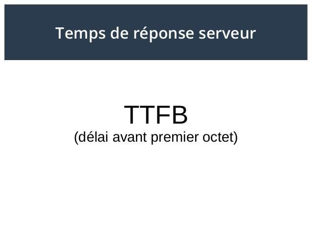 TTFB (délai avant premier octet) Temps de réponse serveur