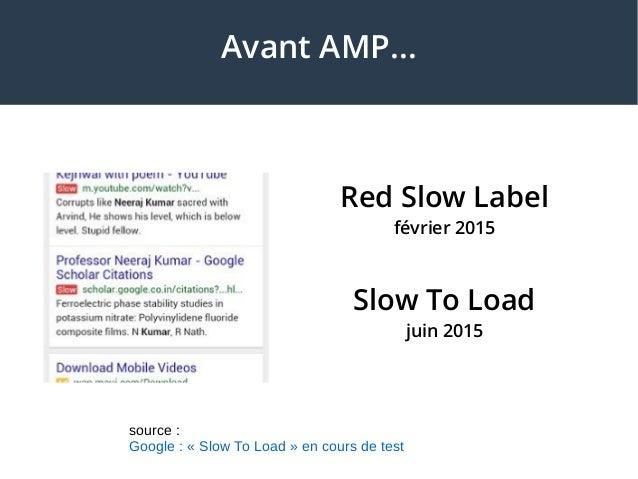 Avant AMP... Red Slow Label février 2015 Slow To Load juin 2015 source : Google : « Slow To Load » en cours de test