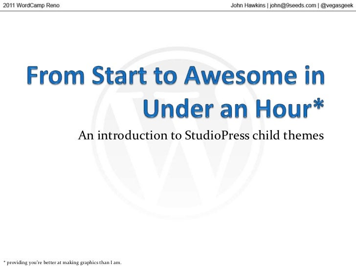 From Start to Awesome in Under an Hour*<br />An introduction to StudioPress child themes<br />* providing you're better at...