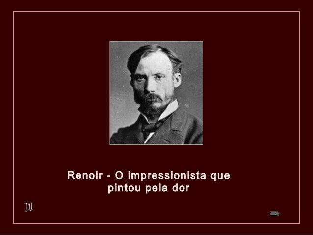 Renoir - O impressionista que pintou pela dor