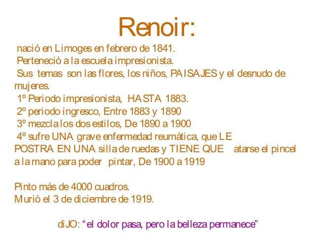 Renoir: nació en Limogesen febrero de1841. Perteneció alaescuelaimpresionista. Sus temas son lasflores, losniños, PAISAJES...