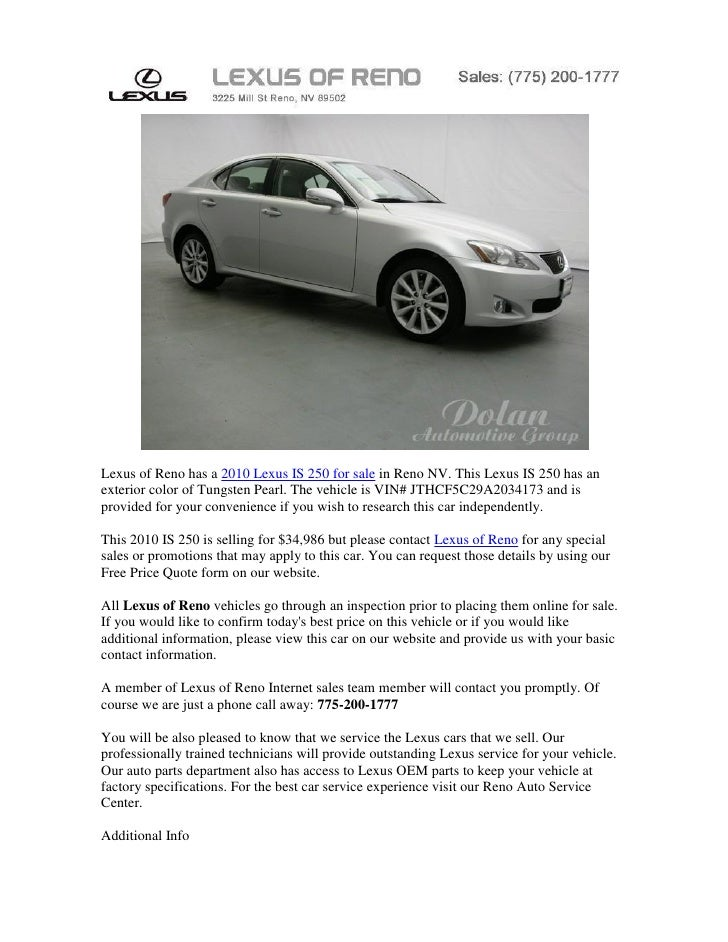 Lexus of Reno has a 2010 Lexus IS 250 for sale in Reno NV. This Lexus IS 250 has anexterior color of Tungsten Pearl. The v...