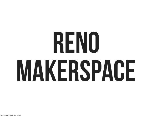 RENO MAKERSPACE Thursday, April 21, 2011