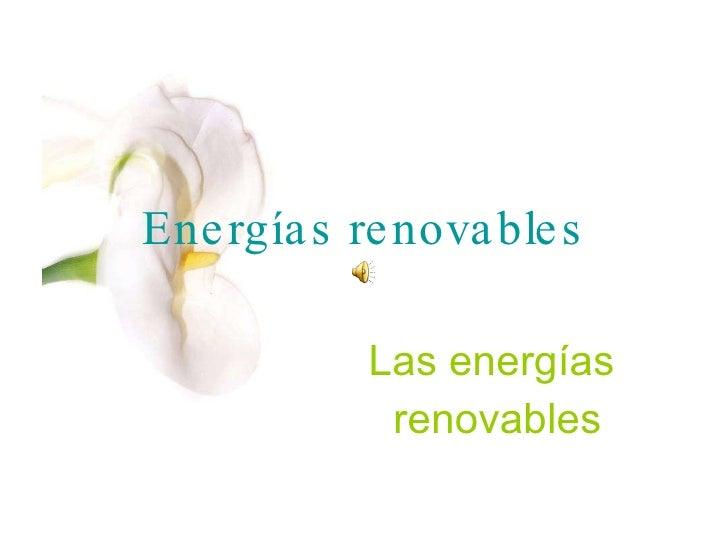 Energías renovables Las energías  renovables