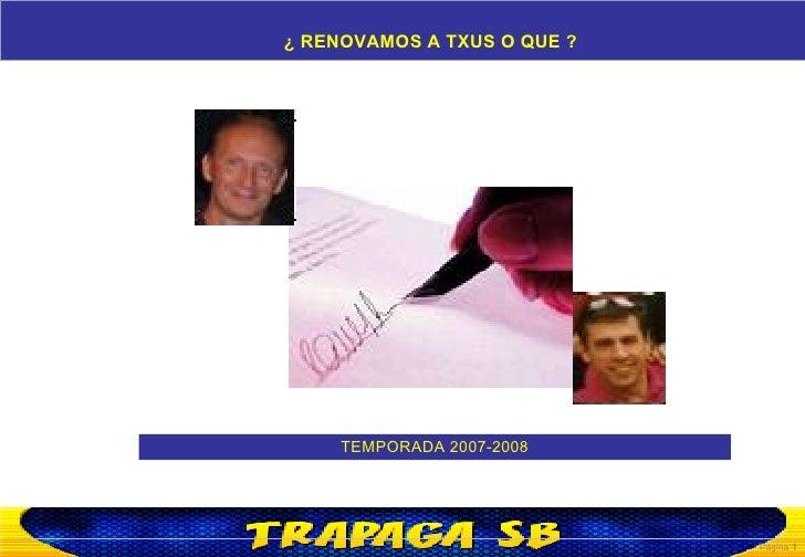 ¿ RENOVAMOS A TXUS O QUE ? TEMPORADA 2007-2008